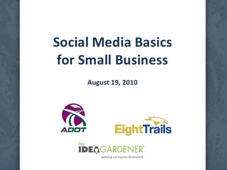 Social Media Basics for Small BusinessAugust 19, 2010<br />