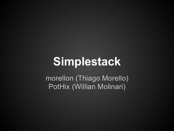 Simplestackmorellon (Thiago Morello)PotHix (Willian Molinari)