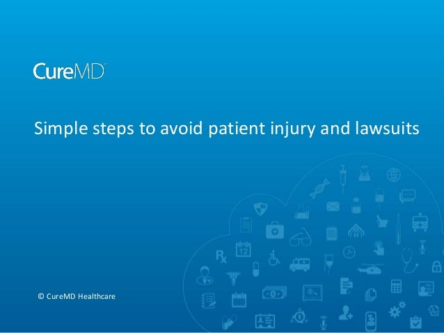 Simple steps to avoid patient injury and lawsuits  © CureMD Healthcare