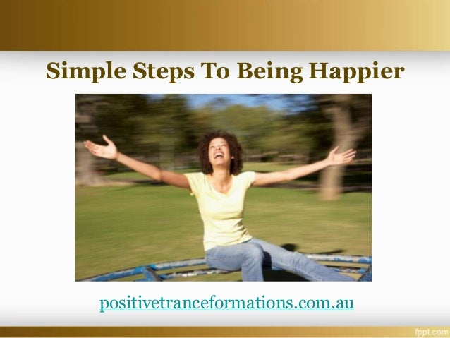 Simple steps to being happier