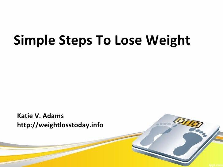 Simple Steps To Lose WeightKatie V. Adamshttp://weightlosstoday.info