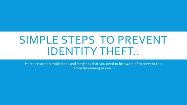 SIMPLE STEPS TO PREVENTIDENTITY THEFT..Here are some simple steps and statistics that you need to be aware of to prevent t...