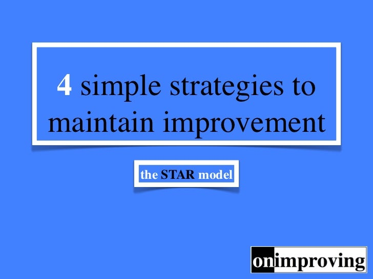 4 simple strategies tomaintain improvement       the STAR model