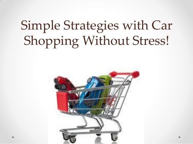 Simple strategies with car shopping without stress