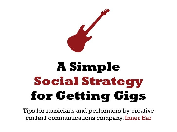 A Simple   Social Strategy  for Getting GigsTips for musicians and performers by creative content communications company, ...