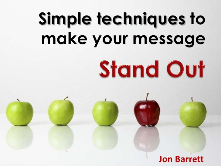 Simple techniques to make your message<br />StandOut<br />Jon Barrett<br />