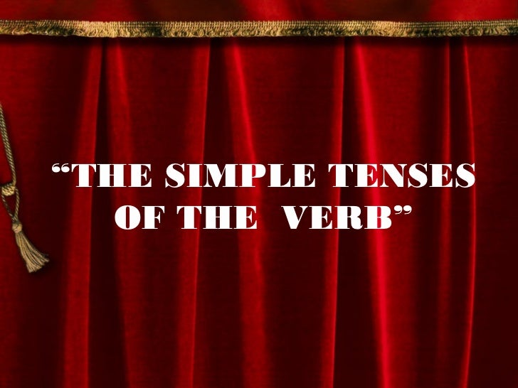 """""""THE SIMPLE TENSES   OF THE VERB"""""""