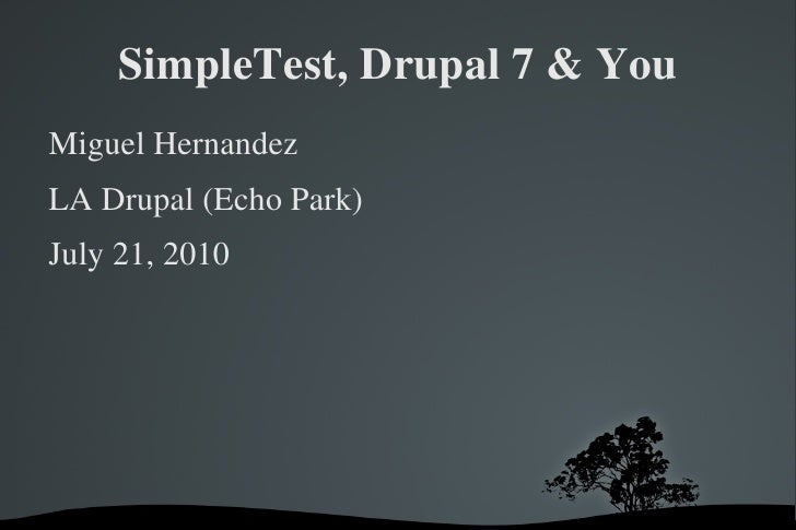 SimpleTest, Drupal 7 & You <ul>Miguel Hernandez LA Drupal (Echo Park) July 21, 2010 </ul>