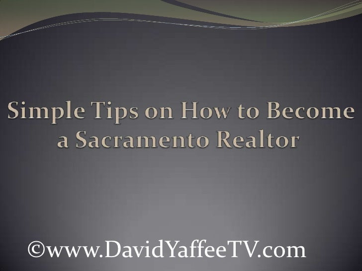 Simple Tips on How to Become a Sacramento Realtor <br />©www.DavidYaffeeTV.com<br />