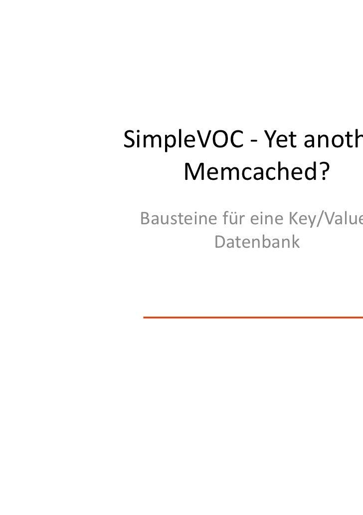 SimpleVOC - Yet another     Memcached? Bausteine für eine Key/Value-          Datenbank