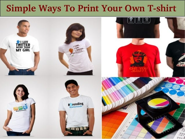 Simple Ways To Print Your Own T Shirt