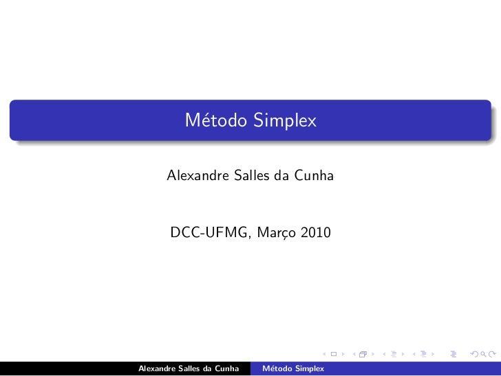 M´todo Simplex            e       Alexandre Salles da Cunha       DCC-UFMG, Mar¸o 2010                    cAlexandre Salle...