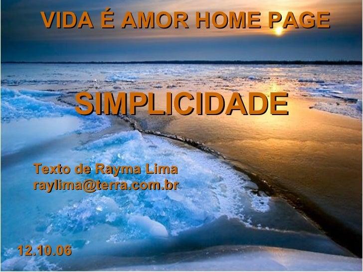 VIDA É AMOR HOME PAGE Texto de Rayma Lima [email_address] SIMPLICIDADE 12.10.06