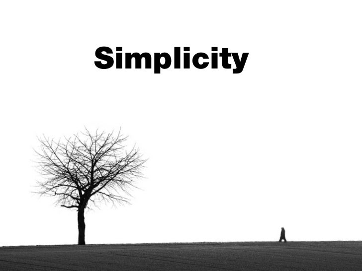 """essays on simplicity Leonardo da vinci said, """"simplicity is the ultimate sophistication"""" some people choose to downsize their lives for spiritual reasons or out of concern for the."""