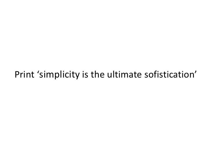 Print 'simplicity is the ultimate sofistication'