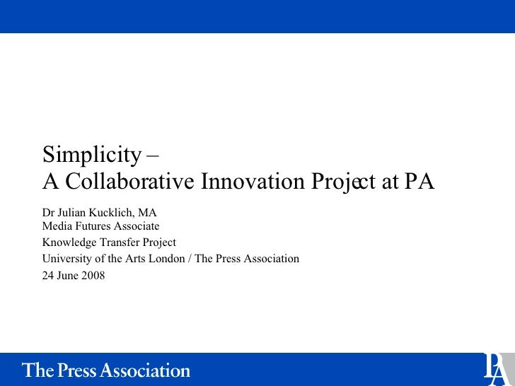 Simplicity –  A Collaborative Innovation Project at PA Dr Julian Kucklich, MA Media Futures Associate Knowledge Transfer P...