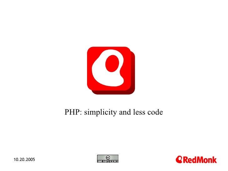 <ul><ul><li>PHP: simplicity and less code </li></ul></ul>