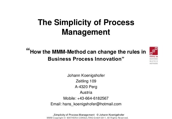 "The Simplicity of Process          Management""How the MMM-Method can change the rules in       Business Process Innovation..."