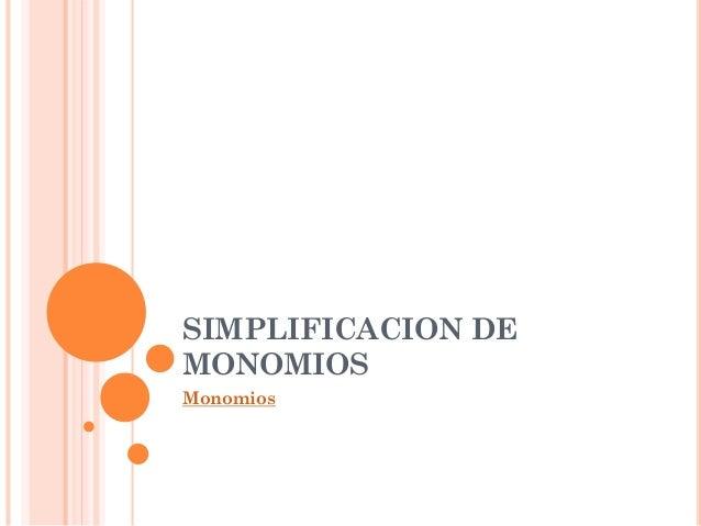 SIMPLIFICACION DE MONOMIOS Monomios