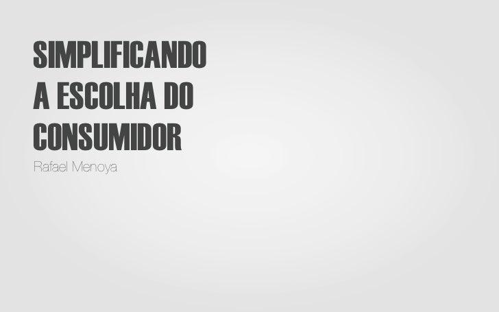 SIMPLIFICANDOA ESCOLHA DOCONSUMIDORRafael Menoya