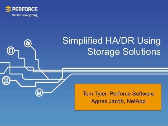 Simplified HA/DR UsingStorage SolutionsTom Tyler, Perforce SoftwareAgnes Jacob, NetApp1