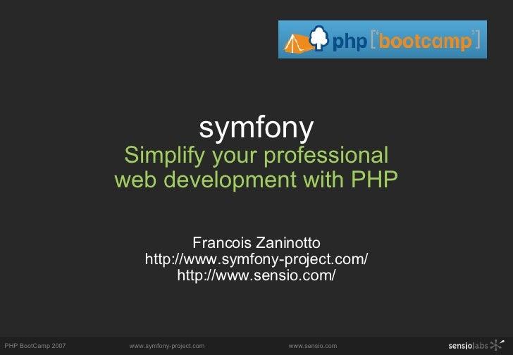 symfony Simplify your professional web development with PHP Francois Zaninotto http://www.symfony-project.com/ http://www....