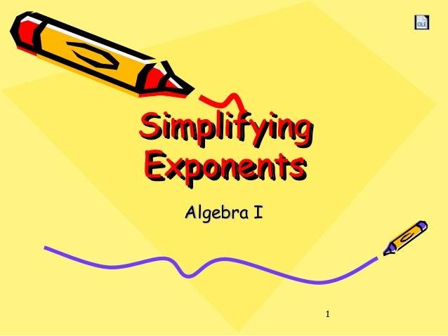 1 SimplifyingSimplifying ExponentsExponents SimplifyingSimplifying ExponentsExponents Algebra IAlgebra I