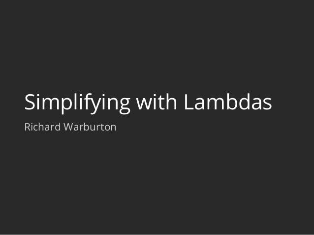 Simplifying with Lambdas Richard Warburton