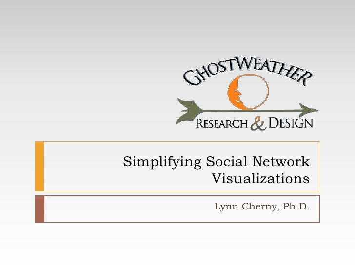Simplifying Social Network Visualizations<br />Lynn Cherny, Ph.D.<br />