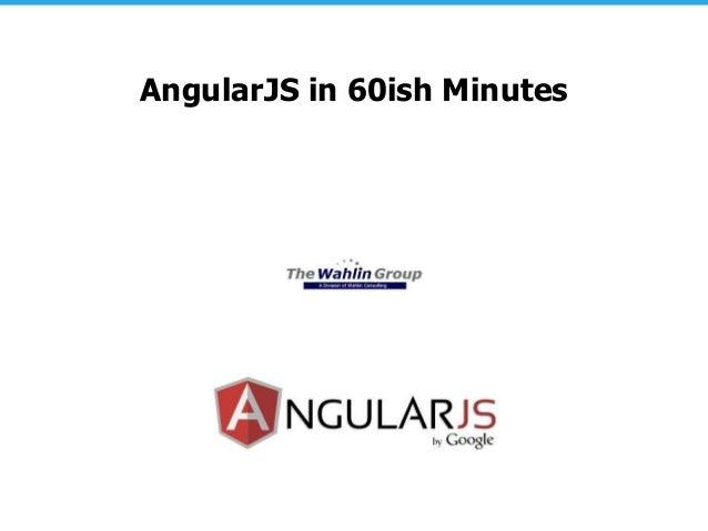 AngularJS in 60ish Minutes