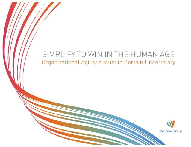 SIMPLIFY TO WIN IN THE HUMAN AGE  Organizational Agility a Must in Certain Uncertainty