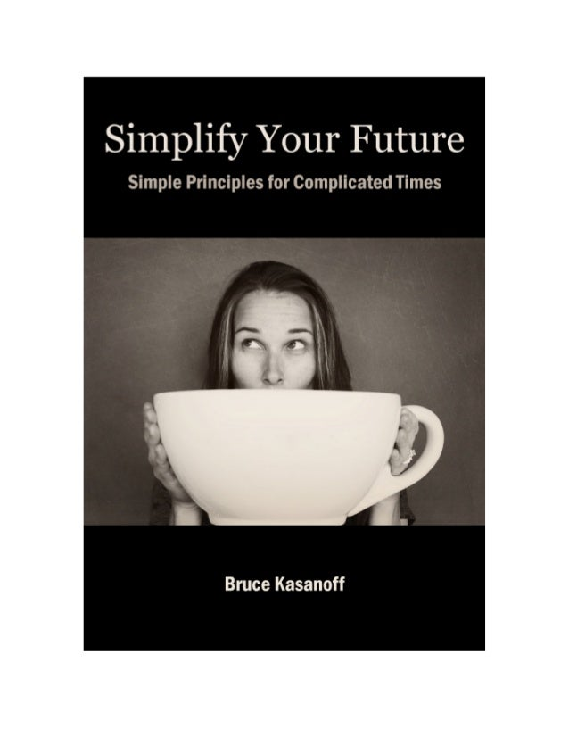 2 Simplify Your Future Simple Principles for Complicated Times by Bruce Kasanoff Free copies of this guide are available a...