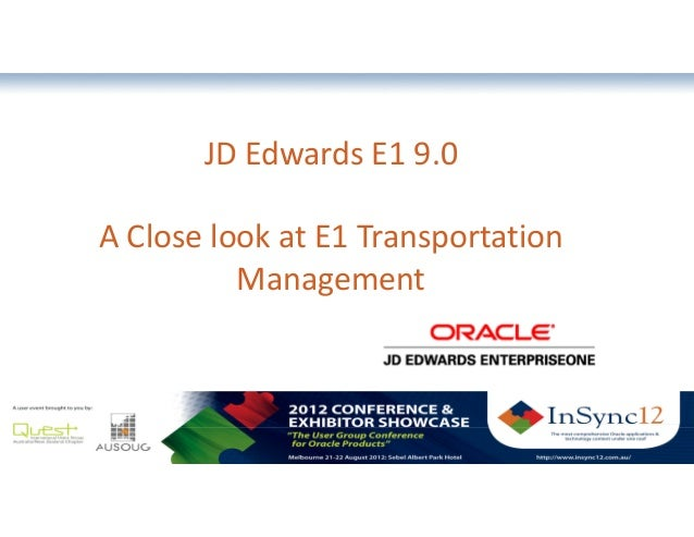JD Edwards E1 9.0A Close look at E1 Transportation          Management             The most comprehensive Oracle applicati...