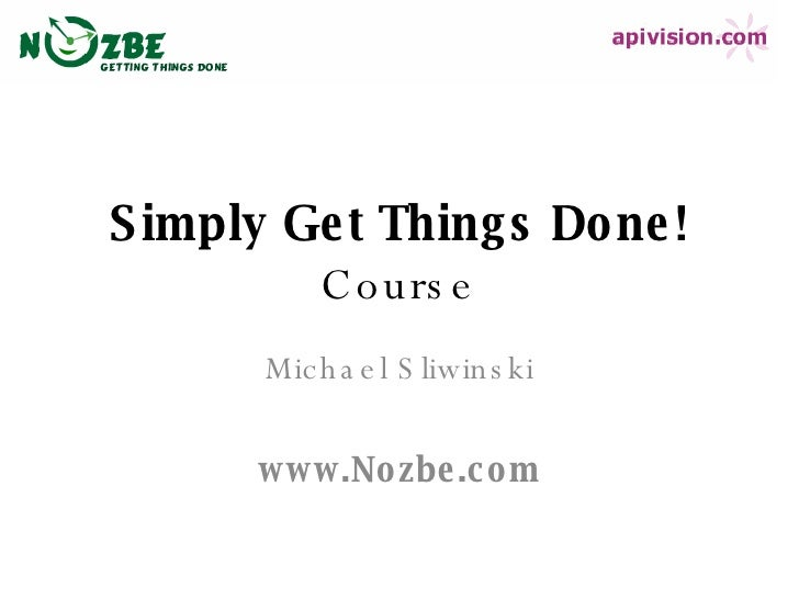 Simply Get Things Done !   Course Michael Sliwinski www.Nozbe.com