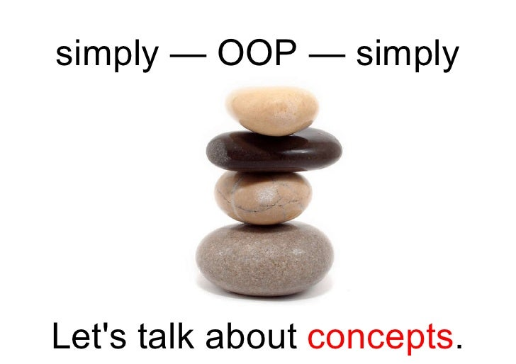 simply — OOP — simply Let's talk about  concepts .