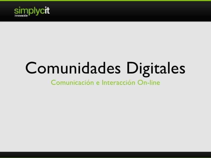 Comunidades Digitales <ul><li>Comunicación e Interacción On-line </li></ul>