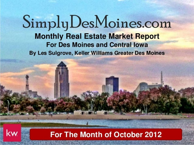 SimplyDesMoines.com  Monthly Real Estate Market Report      For Des Moines and Central IowaBy Les Sulgrove, Keller William...