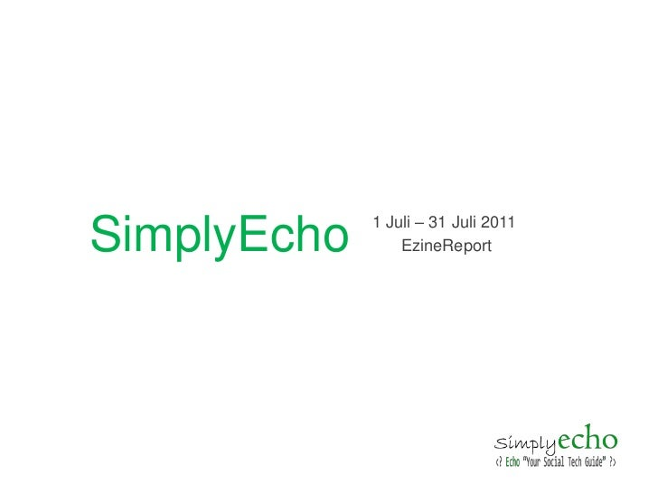 SimplyEcho<br />1 Juli – 31 Juli 2011<br />EzineReport<br />