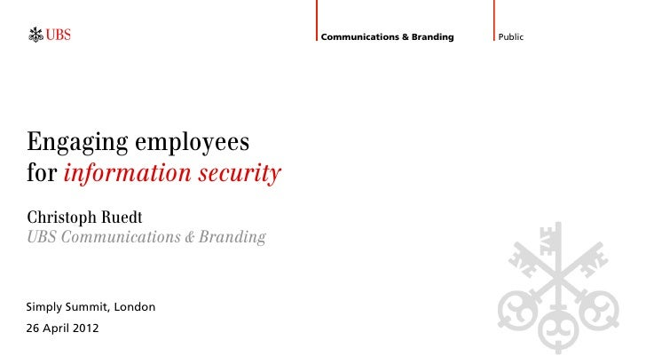 Communications & Branding   PublicEngaging employeesfor information securityChristoph RuedtUBS Communications & BrandingSi...