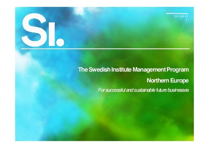 2011-04-19                                                        1The Swedish Institute Management Program               ...