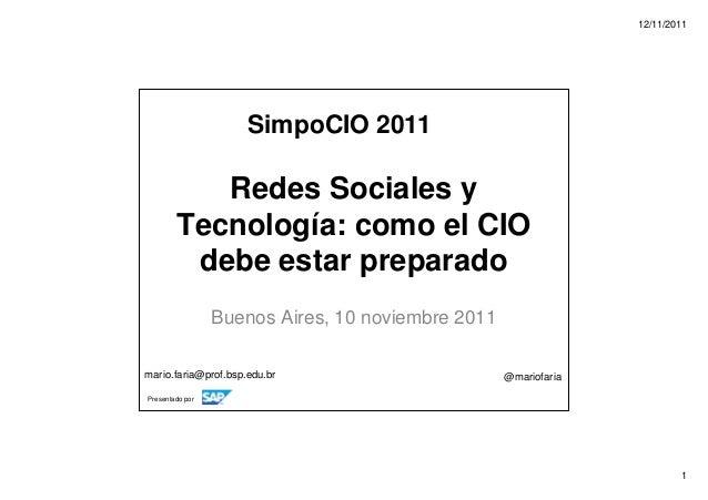 12/11/2011 1 Presentado por Redes Sociales y Tecnología: como el CIO debe estar preparado Buenos Aires, 10 noviembre 2011 ...