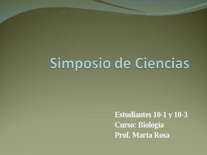 Estudiantes 10-1 y 10-3 Curso: Biología Prof. Marta Rosa