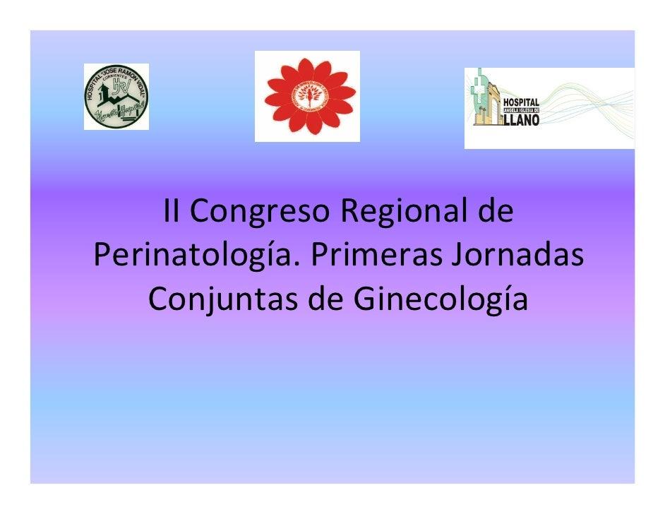 II Congreso Regional de Perinatología. Primeras Jornadas     Conjuntas de Ginecología