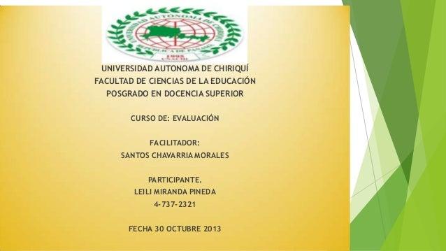 UNIVERSIDAD AUTONOMA DE CHIRIQUÍ FACULTAD DE CIENCIAS DE LA EDUCACIÓN POSGRADO EN DOCENCIA SUPERIOR CURSO DE: EVALUACIÓN F...
