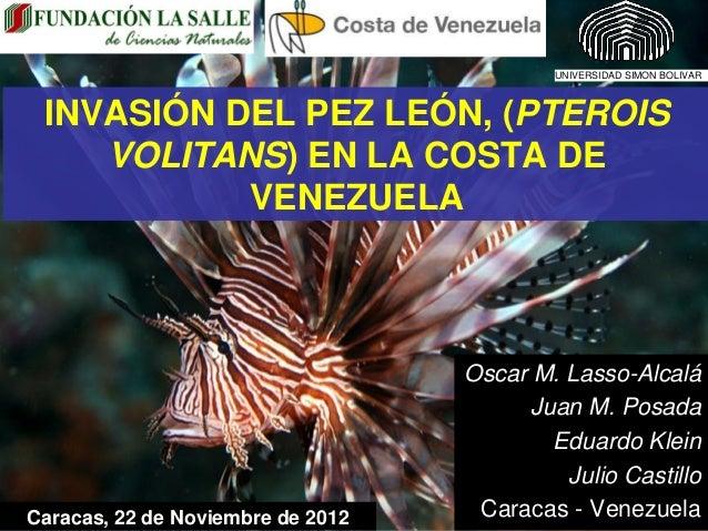 UNIVERSIDAD SIMON BOLIVAR INVASIÓN DEL PEZ LEÓN, (PTEROIS    VOLITANS) EN LA COSTA DE           VENEZUELA                 ...