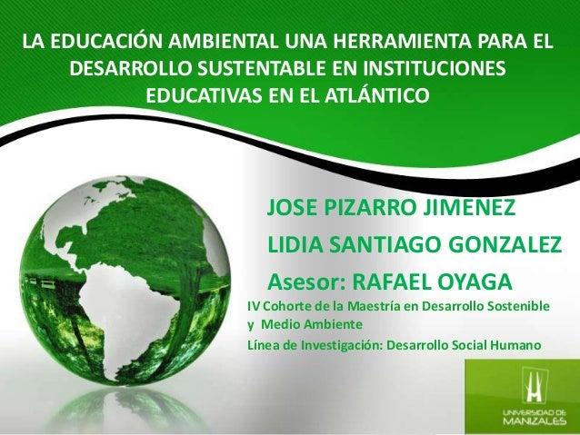 LA EDUCACIÓN AMBIENTAL UNA HERRAMIENTA PARA EL     DESARROLLO SUSTENTABLE EN INSTITUCIONES           EDUCATIVAS EN EL ATLÁ...