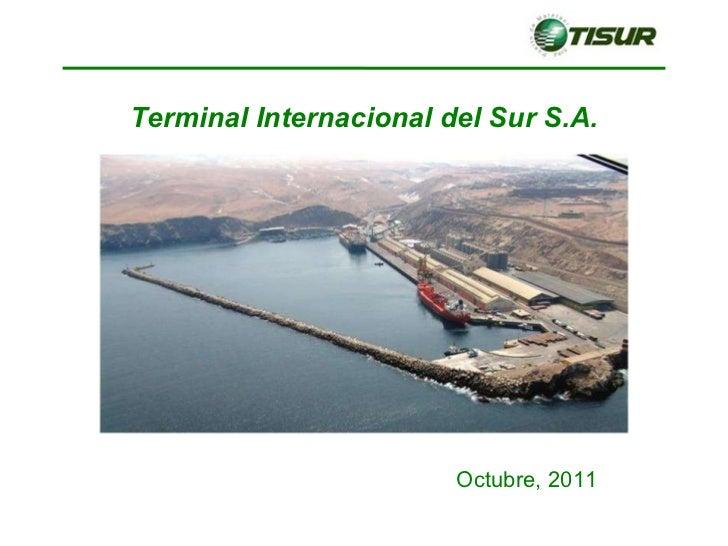 Octubre, 2011 Terminal Internacional del Sur S.A.