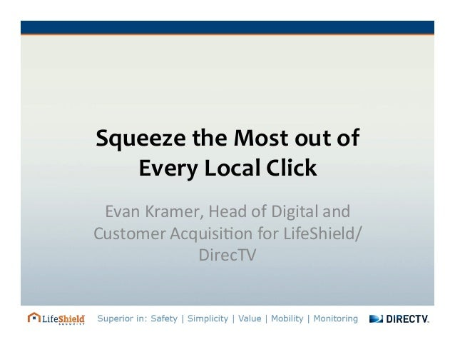 Squeezing the Most out of a Click: Local Funnel Optimization by Evan Kramer, LifeShield/DirecTV - SIMposium 2013