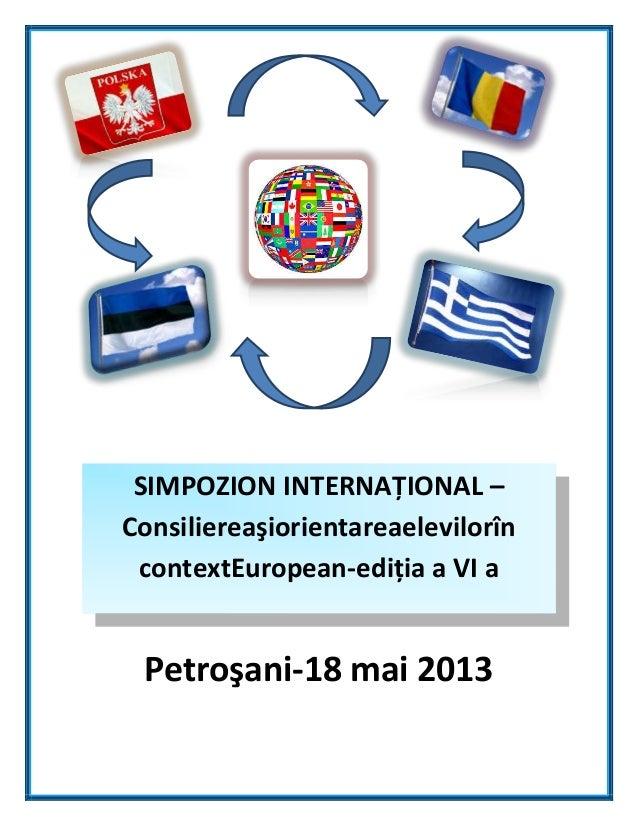 SIMPOZION INTERNAŢIONAL –Consiliereaşiorientareaelevilorîn contextEuropean-ediţia a VI a Petroşani-18 mai 2013     2019tex...