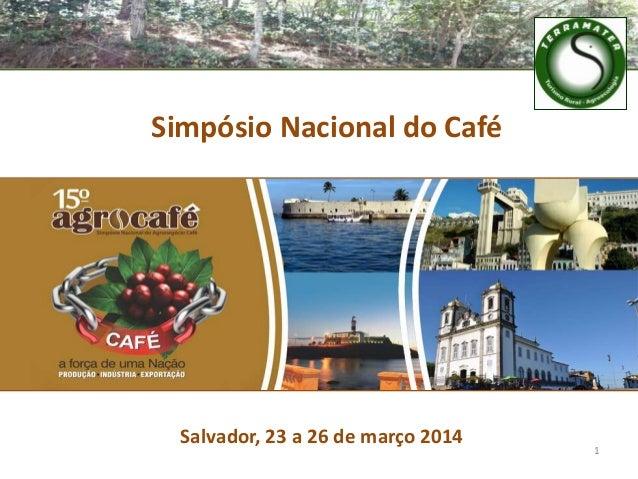 1 Simpósio Nacional do Café Salvador, 23 a 26 de março 2014